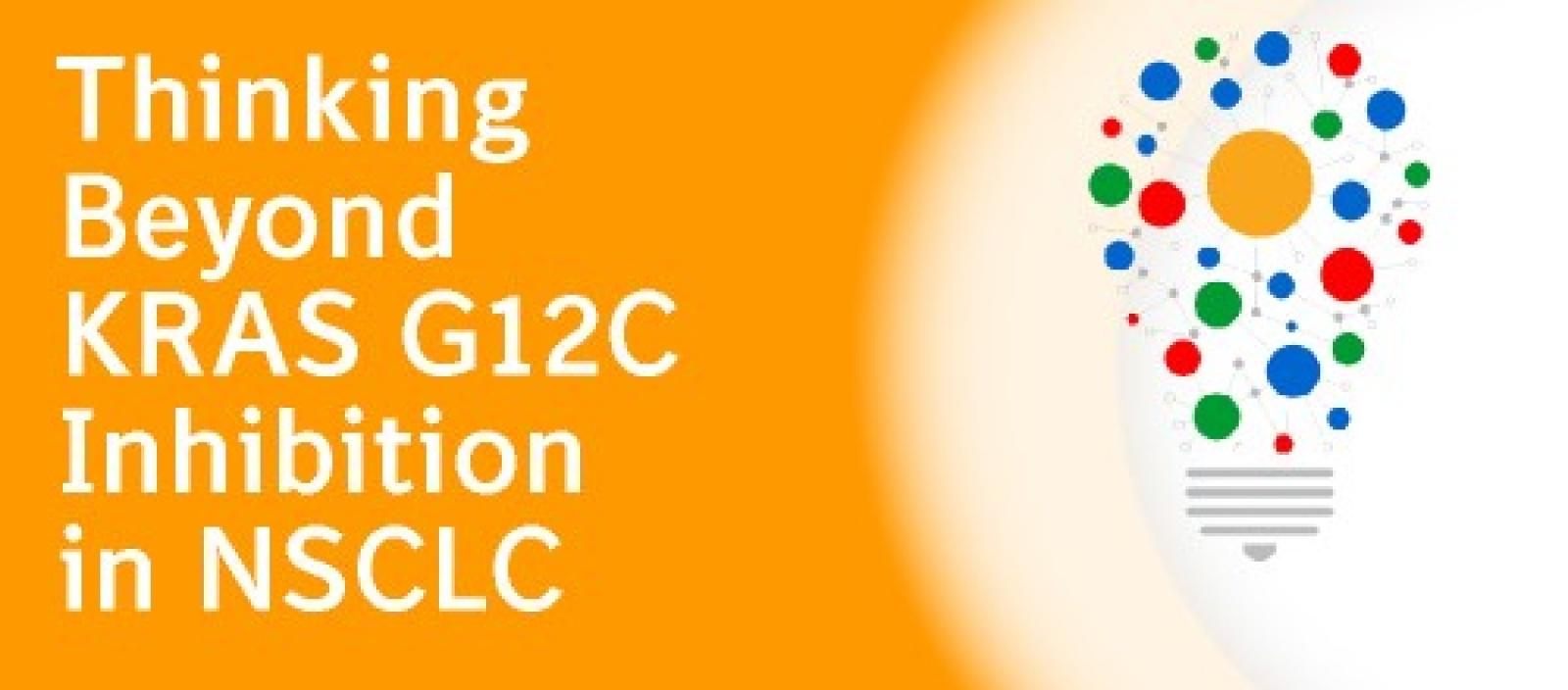Thinking Beyond KRAS G12C Inhibition in NSCLC